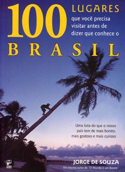 100 Lugares que Você Precisa Visitar Antes de Dizer que Conhece o Brasil -